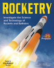Rocketry: Investigate the Science and Technology of Rockets and Ballistics (Build It Yourself) Cover Image