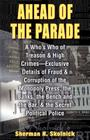 Ahead Of TheParade: A Who's Who Of Treason and High Crimes - Exclusive Details Of Fraud And Corruption Of The Monopoly Press, The Banks, T Cover Image