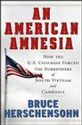 An American Amnesia: How the US Congress Forced the Surrenders of South Vietnam and Cambodia Cover Image