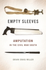 Empty Sleeves: Amputation in the Civil War South (Uncivil Wars) Cover Image