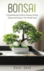 Bonsai: A Comprehensive Guide to Growing, Pruning, Wiring and Caring for Your Bonsai Trees Cover Image