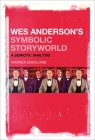 Wes Anderson's Symbolic Storyworld: A Semiotic Analysis Cover Image