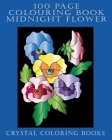 100 Page Colouring Book: 100 Midnight Flower Colouring Pages. A Great Gift For Anyone That Loves Colouring Or Flowers. Cover Image