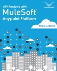 API Recipes with Mulesoft(R) Anypoint Platform: Mule 4 Edition Cover Image