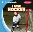 I Love Hockey (My Favorite Sports) Cover Image