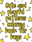 Cute and playful patterns coloring book for boys: A valuable and beautiful coloring book that helps to build your child confidence and Intelligence (1 Cover Image