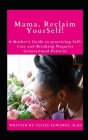 Mama, Reclaim YourSelf: A Mother's Guide to Practicing Self-Care and Breaking Negative Generational Patterns Cover Image