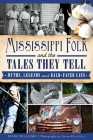 Mississippi Folk and the Tales They Tell: Myths, Legends and Bald-Faced Lies Cover Image