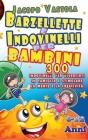 Barzellette e Indovinelli Per Bambini: 300 Barzellette e Indovinelli Per Divertirti In Famiglia e Stimolare La Mente e La Creatività Cover Image