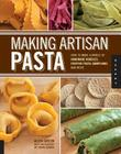 Making Artisan Pasta: How to Make a World of Handmade Noodles, Stuffed Pasta, Dumplings, and More Cover Image