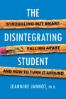 The Disintegrating Student: Struggling But Smart, Falling Apart, and How to Turn It Around Cover Image
