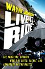 Live to Ride: The Rumbling, Roaring World of Speed, Escape, and Adventure on Two Wheels Cover Image