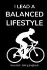 I Lead a Balanced Lifestyle: Mountain Biking Logbook for Tracking Rides Cover Image