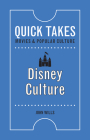 Disney Culture (Quick Takes: Movies and Popular Culture) Cover Image
