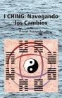 I Ching: Navegando los Cambios: Navegando los Cambios Cover Image