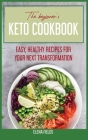 The Beginner's Keto Cookbook: Easy, Healthy Recipes For Your Next Transformation Cover Image