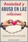 Ansiedad y abuso en las relaciones: La guía completa para acabar con los celos, eliminar el miedo al abandono y crear una relación iluminada Cover Image