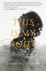 This Is My Body: A Memoir of Religious and Romantic Obsession Cover Image