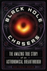 Black Hole Chasers: The Amazing True Story of an Astronomical Breakthrough Cover Image