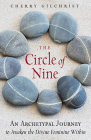 The Circle of Nine: An Archetypal Journey to Awaken the Divine Feminine Within Cover Image