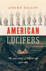 American Lucifers: The Dark History of Artificial Light, 1750-1865 Cover Image
