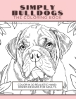 Simply Bulldogs: The Coloring Book: Color In 30 Realistic Hand-Drawn Designs For Adults. A creative and fun book for yourself and gift Cover Image