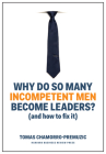 Why Do So Many Incompetent Men Become Leaders?: (and How to Fix It) Cover Image