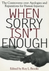 When Sorry Isn't Enough: The Controversy Over Apologies and Reparations for Human Injustice (Critical America #10) Cover Image