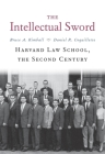 The Intellectual Sword: Harvard Law School, the Second Century Cover Image