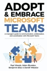 Adopt & Embrace Microsoft Teams: A manager's guide to communication, collaboration, and coordination with Microsoft Teams Cover Image