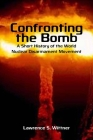 Confronting the Bomb: A Short History of the World Nuclear Disarmament Movement Cover Image