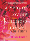 A Year of Loving Kindness to Myself: & Other Essays Cover Image