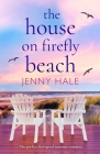The House on Firefly Beach: The perfect feel good summer romance Cover Image