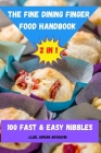 The Fine Dining Finger Food Handbook 2 in 1 100 Fast & Easy Nibbles Cover Image