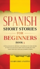 Spanish Short Stories for Beginners Book 3: Over 100 Dialogues and Daily Used Phrases to Learn Spanish in Your Car. Have Fun & Grow Your Vocabulary, w Cover Image