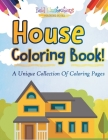 House Coloring Book! A Unique Collection Of Coloring Pages Cover Image