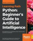 Python: Beginner's Guide to Artificial Intelligence: Build applications to intelligently interact with the world around you us Cover Image