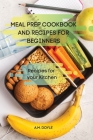 Meal Prep Cookbook and Recipes for Beginners Cover Image