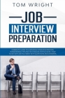 Job Interview Preparation: Complete Guide to a Winning Interview Process. Interviewing Tips and Techniques for Success. How to Get Any Job you Wa Cover Image