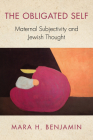 The Obligated Self: Maternal Subjectivity and Jewish Thought (New Jewish Philosophy and Thought) Cover Image