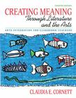 Creating Meaning Through Literature and the Arts: Arts Integration for Classroom Teachers Cover Image