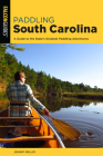 Paddling South Carolina: A Guide to the State's Greatest Paddling Adventures Cover Image