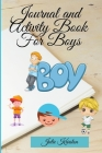 Journal and Activity Book for Boys: Activity Book for your Boy Interactive Journal and Daily Activities for Kids Journal for Mother and Son Cover Image