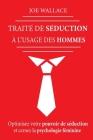 Traité de Séduction à l'usage des hommes: Optimisez votre pouvoir de séduction et cernez la psychologie féminine Cover Image