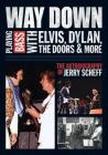 Way Down: Playing Bass with Elvis, Dylan, the Doors and More: The Autobiography of Jerry Scheff Cover Image