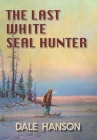 The Last White Seal Hunter Cover Image