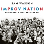 Improv Nation: How We Made a Great American Art Cover Image