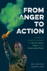 From Anger to Action: Inside the Global Movements for Social Justice, Peace, and a Sustainable Planet Cover Image