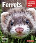 Ferrets: Barron's Pet Owner's Manual (Barron's Complete Pet Owner's Manuals) Cover Image