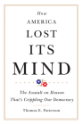 How America Lost Its Mind, Volume 15: The Assault on Reason That's Crippling Our Democracy (Julian J. Rothbaum Distinguished Lecture #15) Cover Image